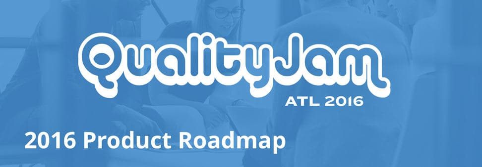 Quality Jam 2016 Product Roadmap